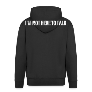 I'm Not Here To Talk backprint - Männer Premium Kapuzenjacke