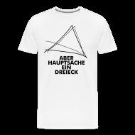 T-Shirts ~ Männer Premium T-Shirt ~ Aber Hauptsache ein Dreieck!