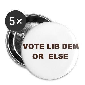 Vote Lib Dem or else - Buttons small 25 mm