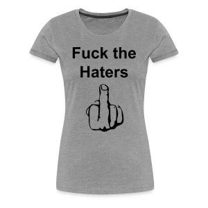 Fuck the Haters - Frauen - Frauen Premium T-Shirt