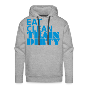 Eat Clean Train Dirty - Männer Premium Hoodie