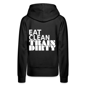 Eat Clean Train Dirty - Frauen Premium Hoodie