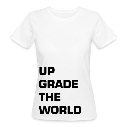 UPGRADE THE WORLD - women - Women's Organic T-Shirt