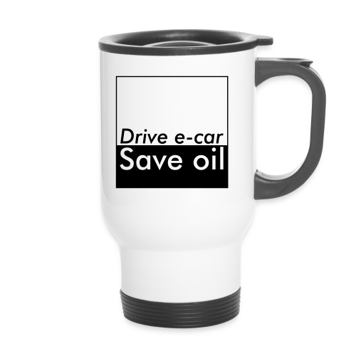 Drive e-car - Save oil   © by TOSKIO-VTMS - Thermobecher