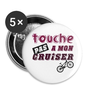 TOUCHE PAS A MON CRUISER - Badge grand 56 mm