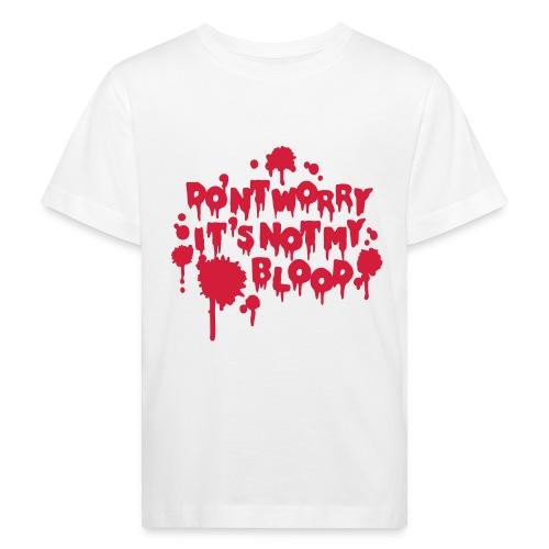 Don't worry, it's not my blood Kid's T-Shirt - Kids' Organic T-Shirt