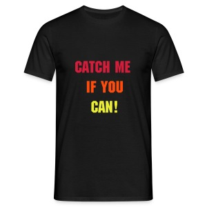 catch me if you can tee  - Men's T-Shirt
