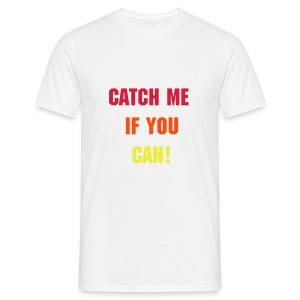 catch me if u can tee  - Men's T-Shirt