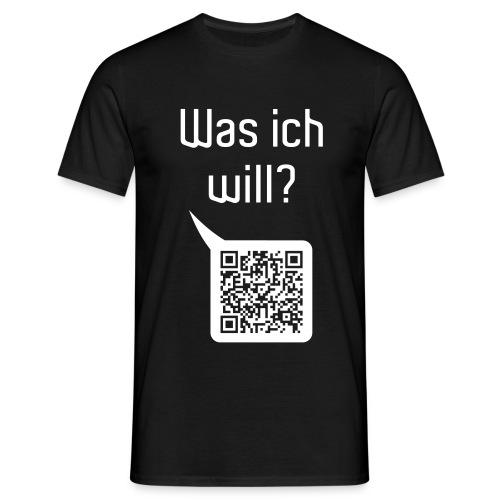 Was ich will? ...deine Nummer - Männer T-Shirt
