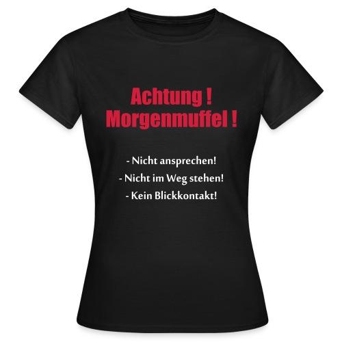 Achtung Morgenmuffel - Rückseite beachten. - Frauen T-Shirt