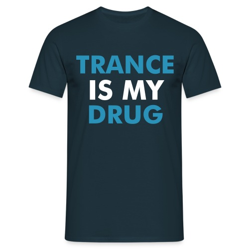 TRANCE IS MY DRUG (Flockdruck) - Männer T-Shirt
