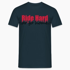 Ride Hard Or Go Home T-shirts