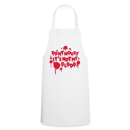 Don't worry it's not my blood Apron - Cooking Apron