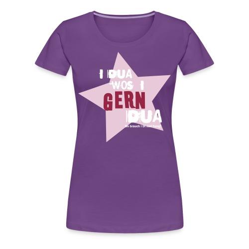 I dua wos i gern dua Madl - Frauen Premium T-Shirt