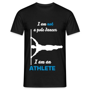I am not a pole dancer I am an ATHLETE - Men's T-Shirt