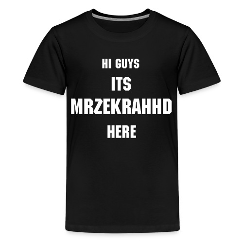 MrZekrahHD Teen Shirt - Teenage Premium T-Shirt