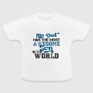 My dad has the most awesome son in the world T-Shirts - Baby T-Shirt