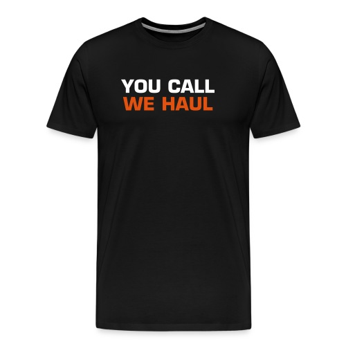 You call, we haul - Premium T-skjorte for menn