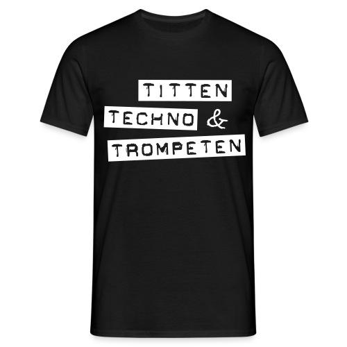 Titten Techno & Trompeten - Männer T-Shirt