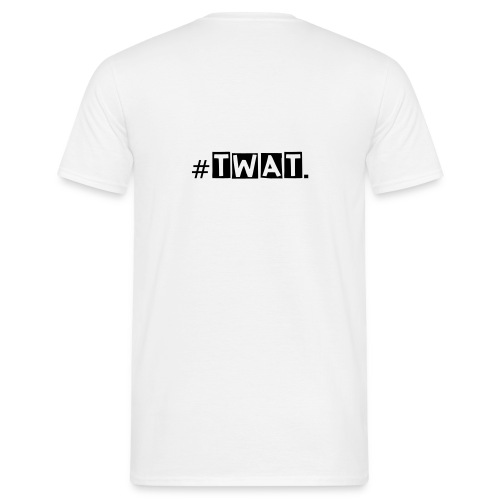 #Twat Tshirt! - Men's T-Shirt