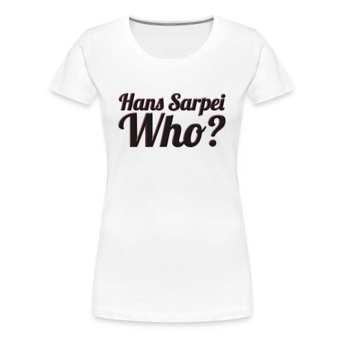 Hans Sarpei - Who? - Frauen Premium T-Shirt