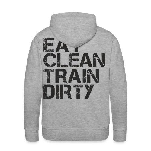 Eat Clean Train Dirty Hoodie - Men's Premium Hoodie