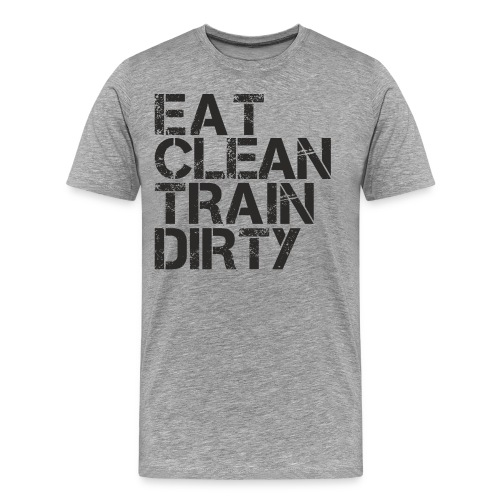 Eat Clean Train Dirty Mens Spreadshirt - Men's Premium T-Shirt