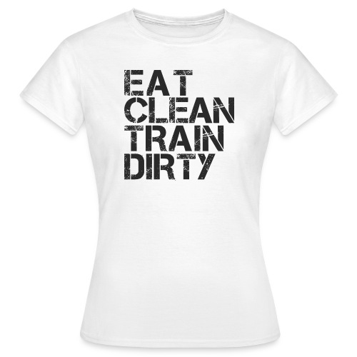 Women's T-Shirt - t shirt for gym,eat clean train dirty.,Workout,Weightlifting,Weight lifting,Muscle,Motivation,Gym Wear,Gym Clothing,Cross Fit,Body-building,Body Building