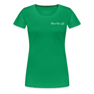 Shirt About Your Life - Vrouwen Premium T-shirt