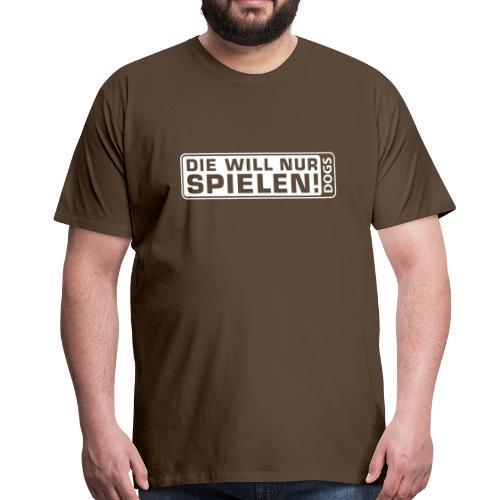 T-Shirt - Die will nur spielen - Männer Premium T-Shirt