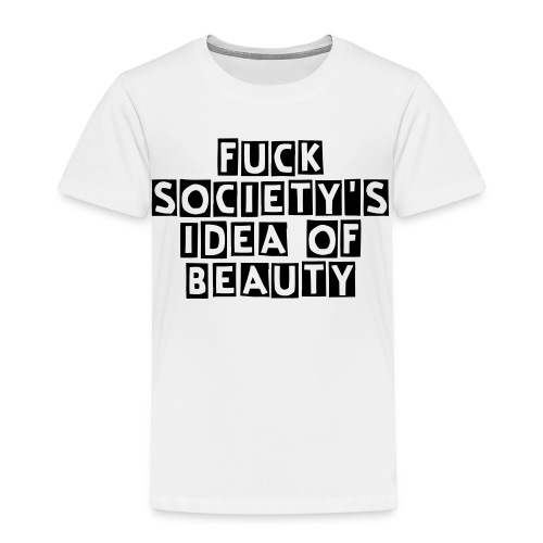 Fuck society's idea of beauty Kinder T-Shirt - Kinder Premium T-Shirt