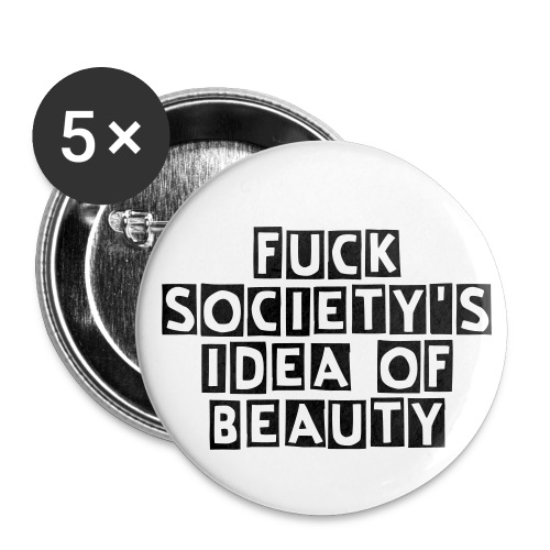 Fuck society's idea of beauty Buttons - Buttons groß 56 mm (5er Pack)