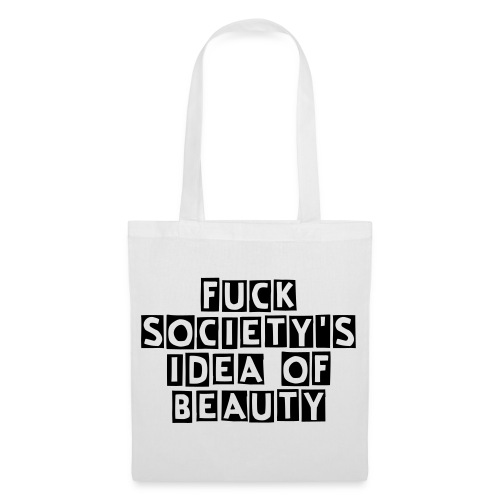 Fuck society's idea of beauty Tasche - Stoffbeutel
