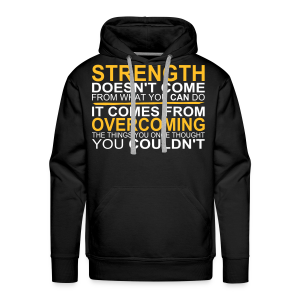 Strength comes from - Männer Premium Hoodie