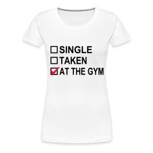 Single? Taken? At The Gym! - Frauen Premium T-Shirt