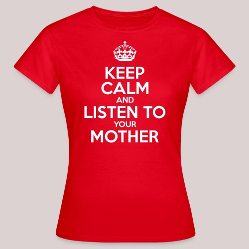 Keep Calm and listen to mother's day, Muttertag - Frauen T-Shirt