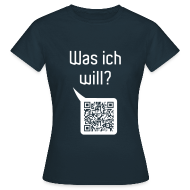 T-Shirts ~ Frauen T-Shirt ~ Was ich will?