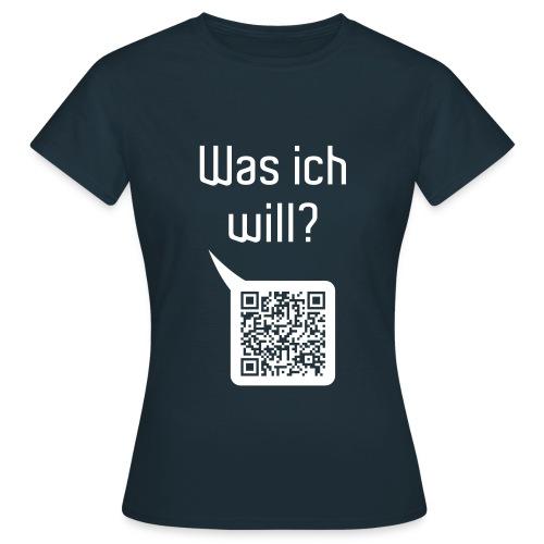 Was ich will? ...deine Nummer - Frauen T-Shirt