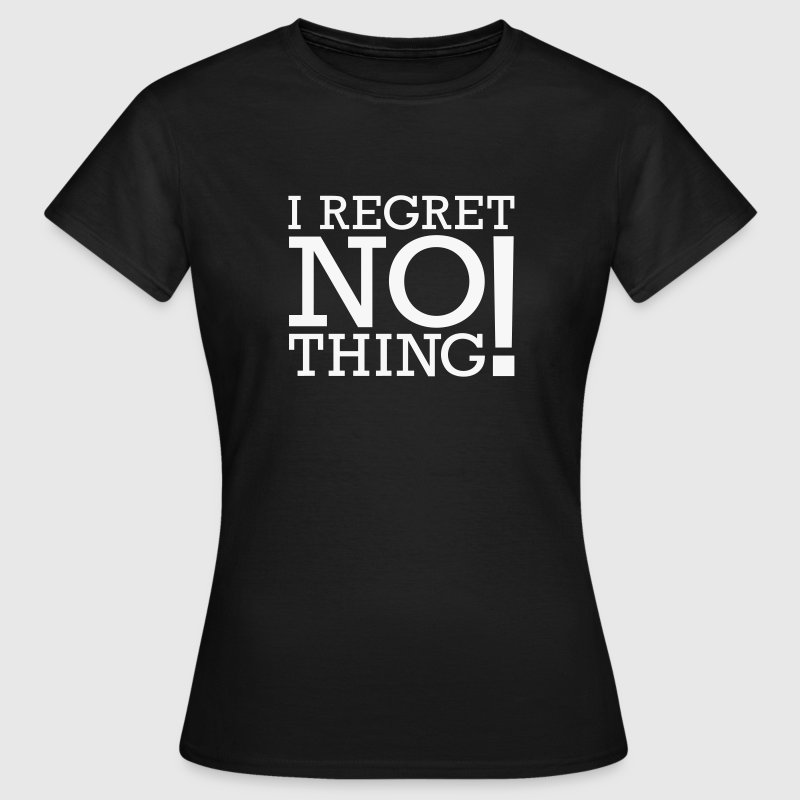 I REGRET NOTHING - Frauen T-Shirt