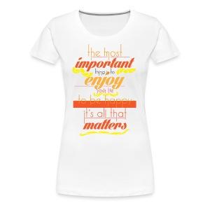 Important things - Women's Premium T-Shirt