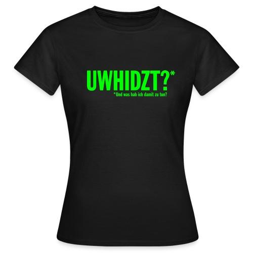 Und was hab ich damit zu tun? - Frauen T-Shirt