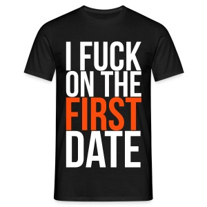 i fuck on the first date T-Shirts - Men's T-Shirt