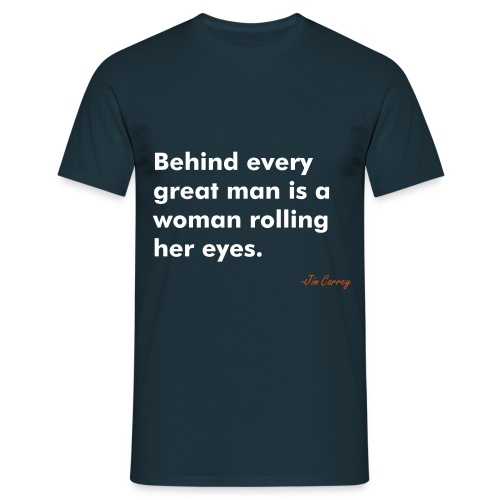 Behind every great man..  - Männer T-Shirt