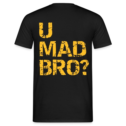 U MAD BRO? T-Shirt - Men's T-Shirt