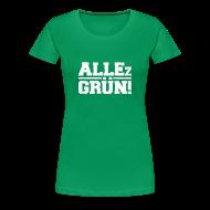 T-Shirts ~ Frauen Premium T-Shirt ~ ALLEz GRÜN! - klassisch Frauen