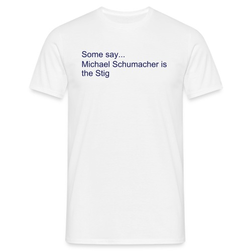 Schumacher is the Stig, but me too - Mannen T-shirt