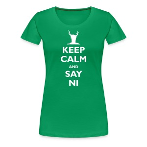 Keep Calm and Say Ni (inspired by Monty Python's Holy Grail) - Women's Premium T-Shirt