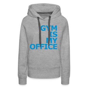 Gym is my Office - Frauen Premium Hoodie