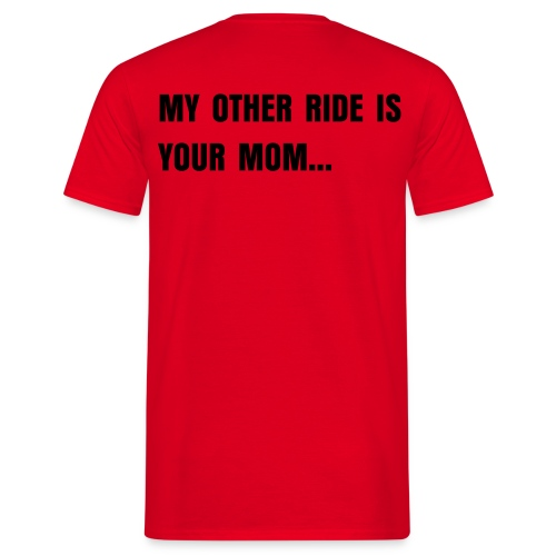 My Other Ride is your Mom - Männer T-Shirt