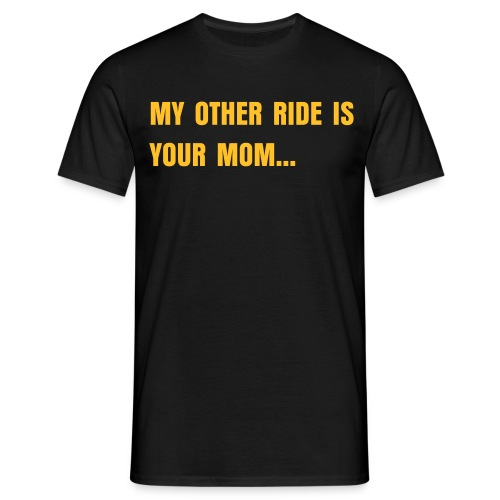 My other ride is your Mom - Front - Männer T-Shirt
